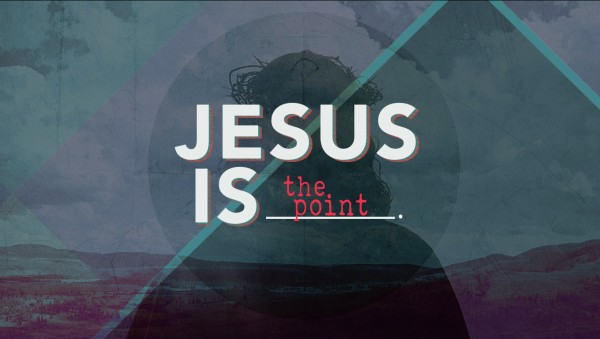 jesus-is-the-pointJesus Is - The Point