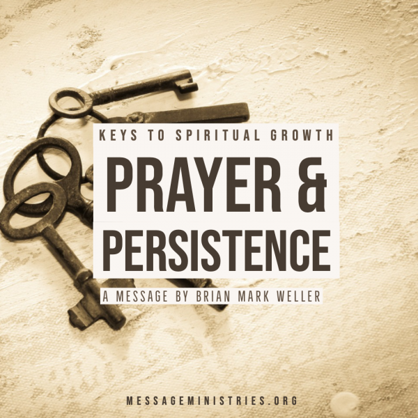 Keys to Spiritual Growth - Prayer and Persistance