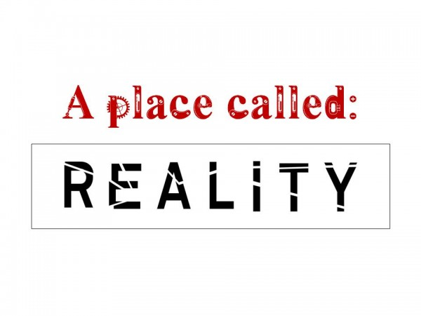 a-place-called-reality-part-vA place called reality; part V
