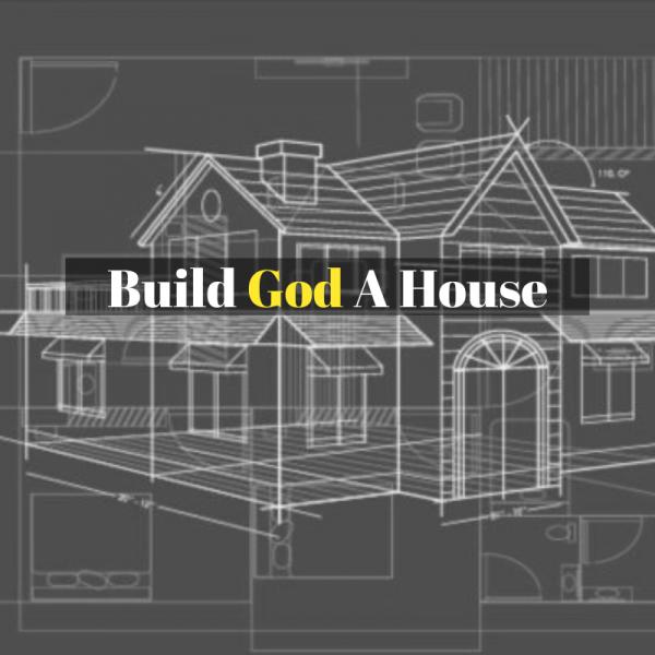Build God A House