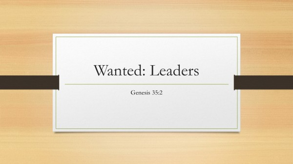 #25 Wanted: Leaders, Genesis 35-1-4