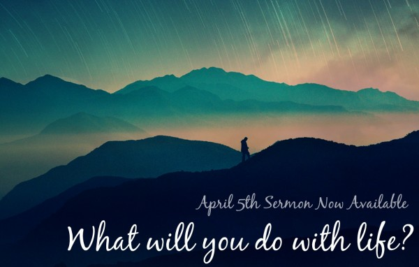 what-will-you-do-with-life-april-5thWhat will you do with life? - April 5th