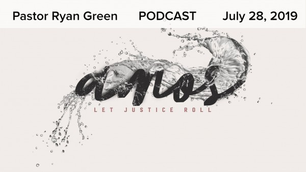 July 28, 2019 ~  Amos: Let Justice Roll, Part 1