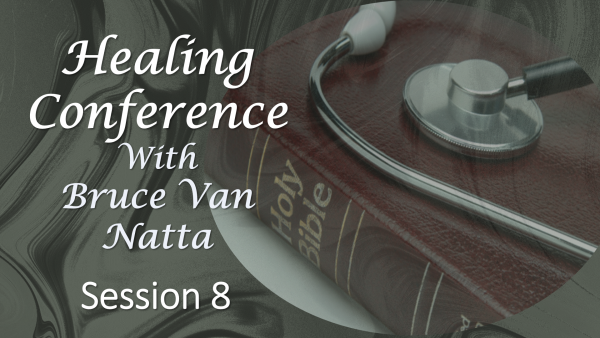 Healing Conference by Bruce Van Natta 2019, part 8