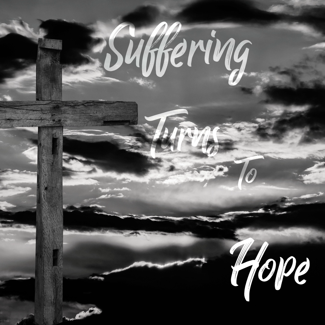 Suffering Turns To Hope