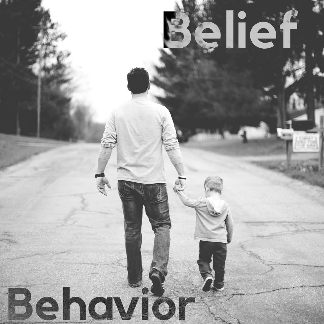 BELIEF = BEHAVIOR