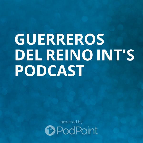 Guerreros del Reino Int's Podcast