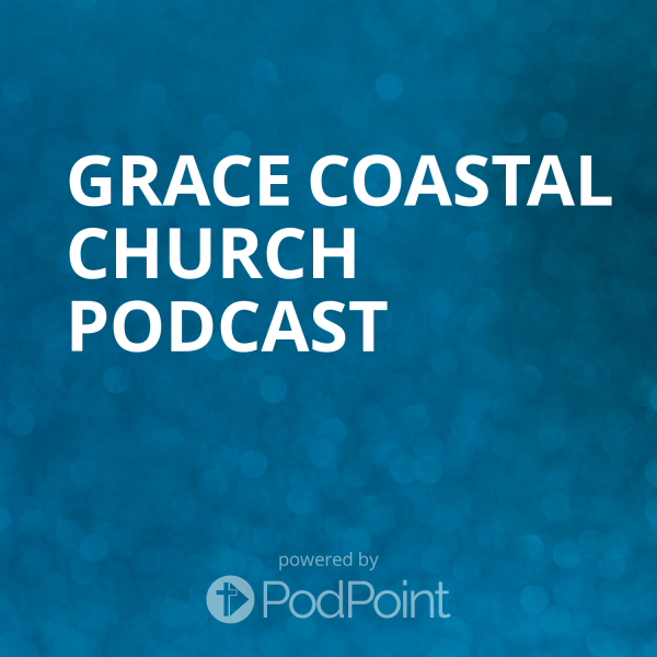 grace-coastal-church-podcastGrace Coastal Church Podcast