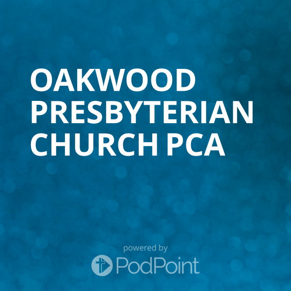 oakwood-presbyterian-church-pcaOakwood Presbyterian PCA Sunday Sermons