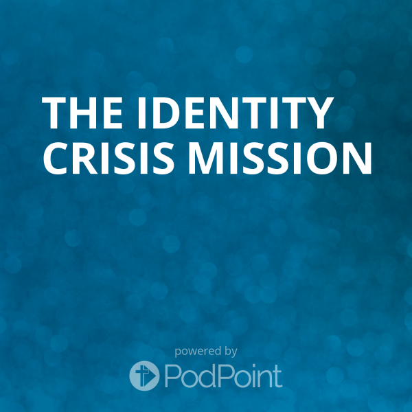 the-identity-crisis-missionThe Identity Crisis Mission