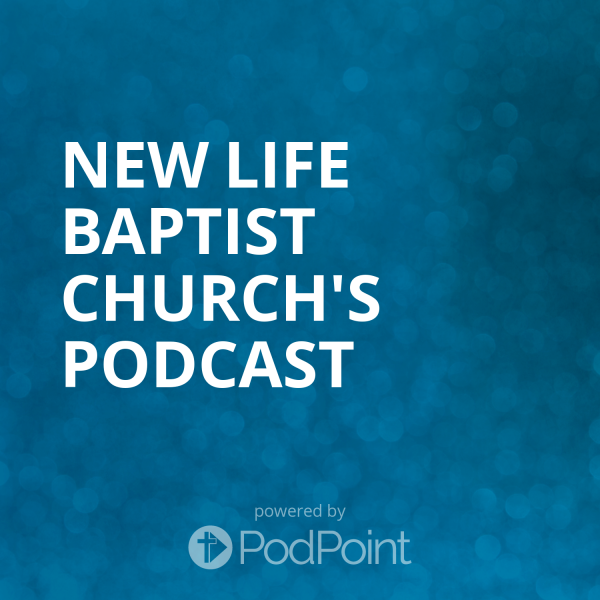 new-life-baptist-church-podcast-1New Life Baptist Church's Podcast