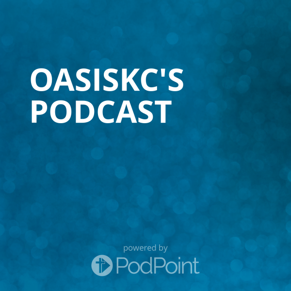 oasiskc-podcastOasisKC Podcast