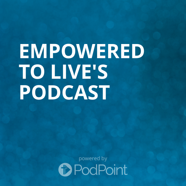 Empowered To Live's Podcast