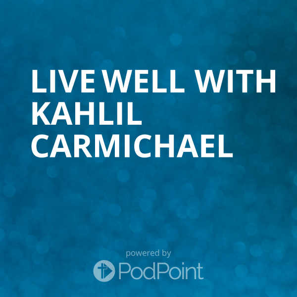 live-well-with-kahlil-carmichaelLive Well with Kahlil Carmichael