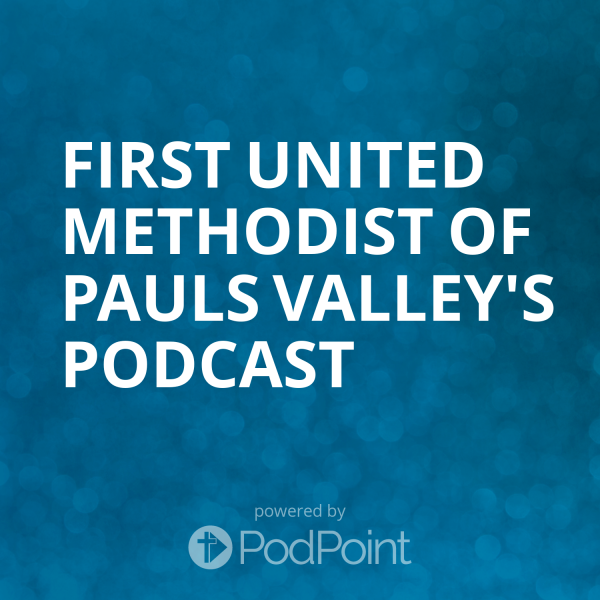 first-united-methodist-of-pauls-valley-podcastFirst United Methodist of Pauls Valley's Podcast