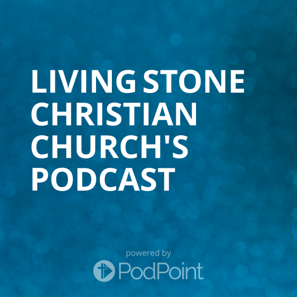 living-stone-christian-church-podcastLiving Stone Christian Church's Podcast