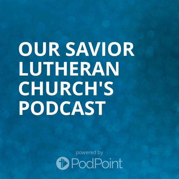Our Savior Lutheran Church's Podcast