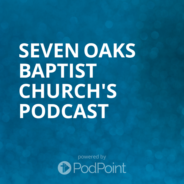 Seven Oaks Baptist Church's Podcast