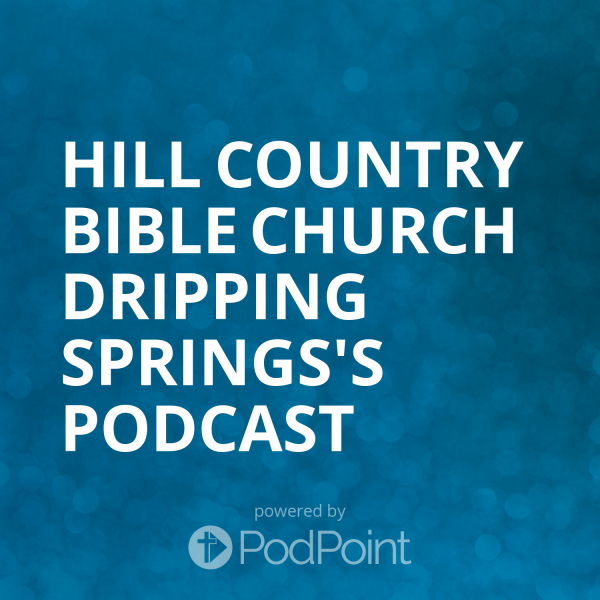 hill-country-bible-church-dripping-springs-podcastHill Country Bible Church Dripping Springs's Podcast