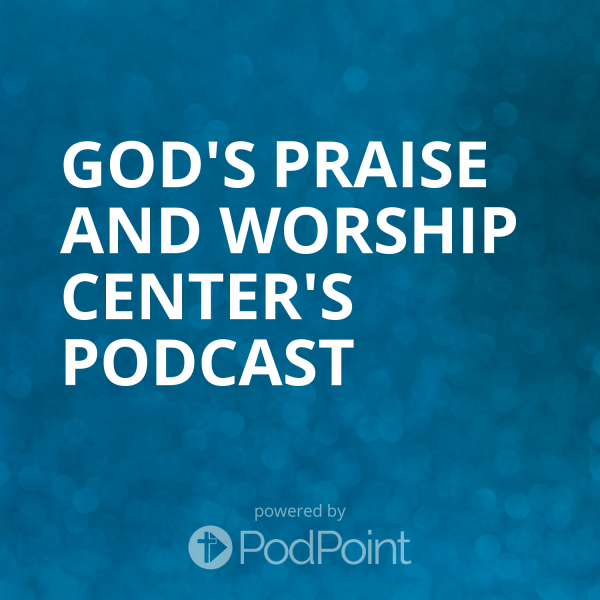 gods-praise-and-worship-center-podcastGod's Praise And Worship Center's Podcast
