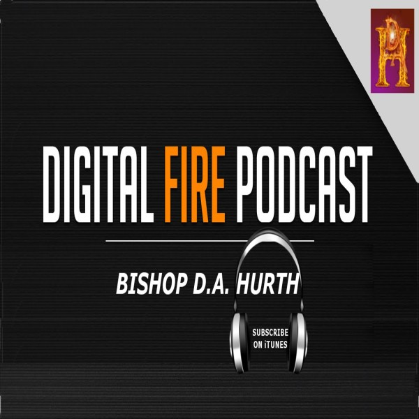 D.A. Hurth Digital Fire Podcast