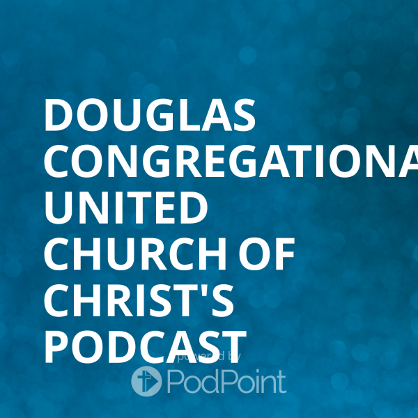 Douglas Congregational United Church of Christ's Podcast