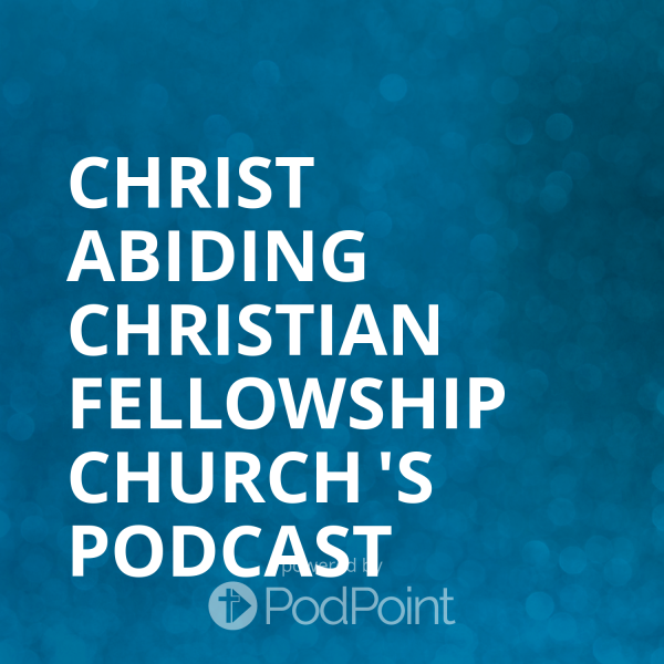 christ-abiding-christian-fellowship-church-podcastCHRIST ABIDING CHRISTIAN FELLOWSHIP Church 's Podcast