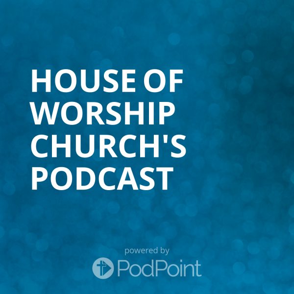 house-of-worship-church-podcastHouse of Worship Church's Podcast