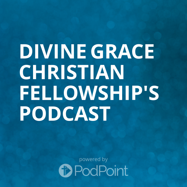divine-grace-christian-fellowship-podcastDivine Grace Christian Fellowship's Podcast