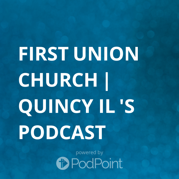 first-union-church-quincy-il-podcastFirst Union Church | Quincy IL 's Podcast