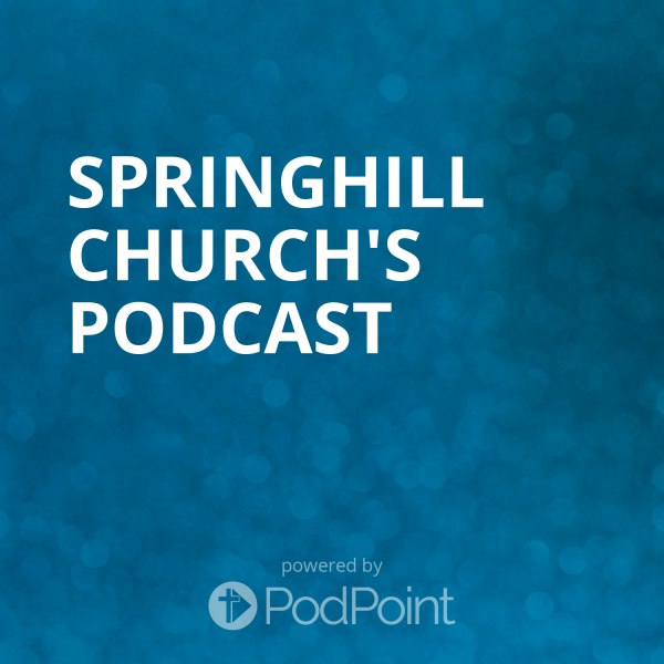 springhill-church-podcastSpringhill church's Podcast
