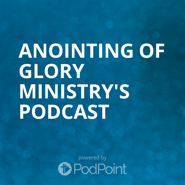 anointing-of-glory-ministry-podcastAnointing of Glory Ministry's Podcast