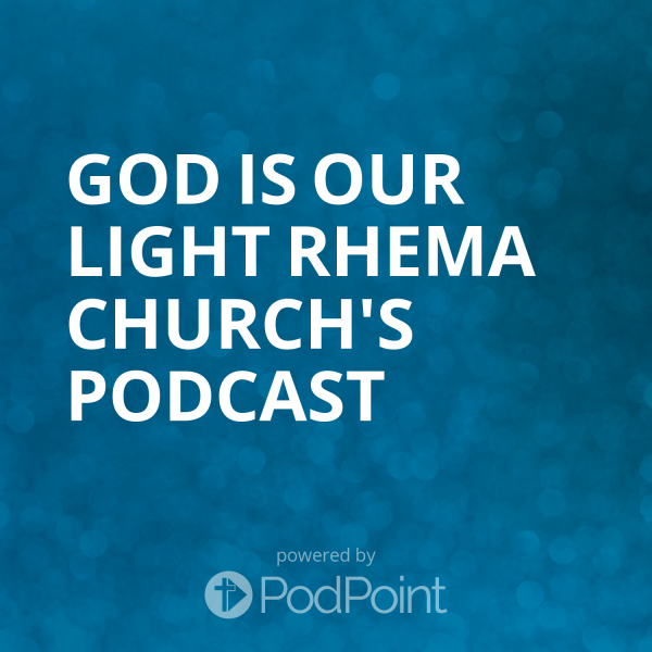 god-is-our-light-rhema-church-podcastCashtech Podcast