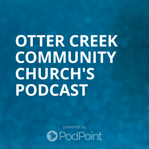 otter-creek-community-church-podcastOtter Creek Community Church's Podcast