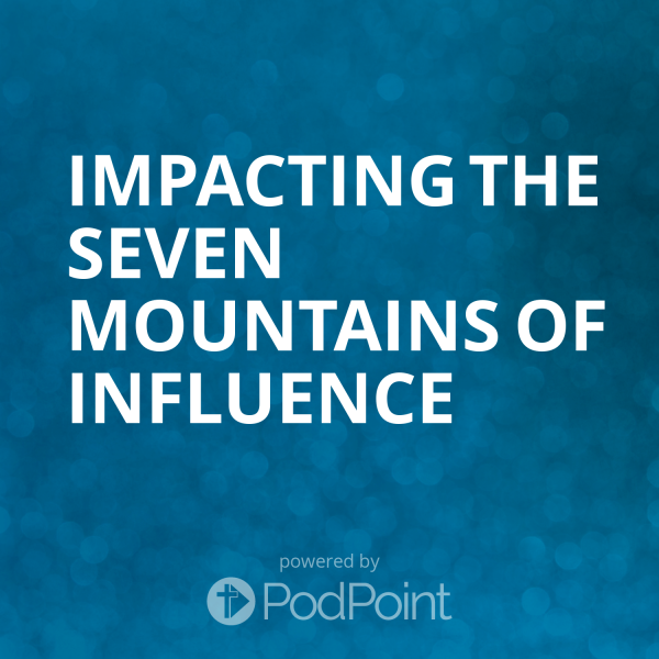 Impacting the Seven Mountains of Influence