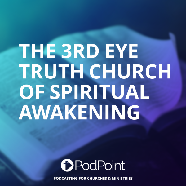 The 3rd Eye Truth Church of Spiritual Awakening