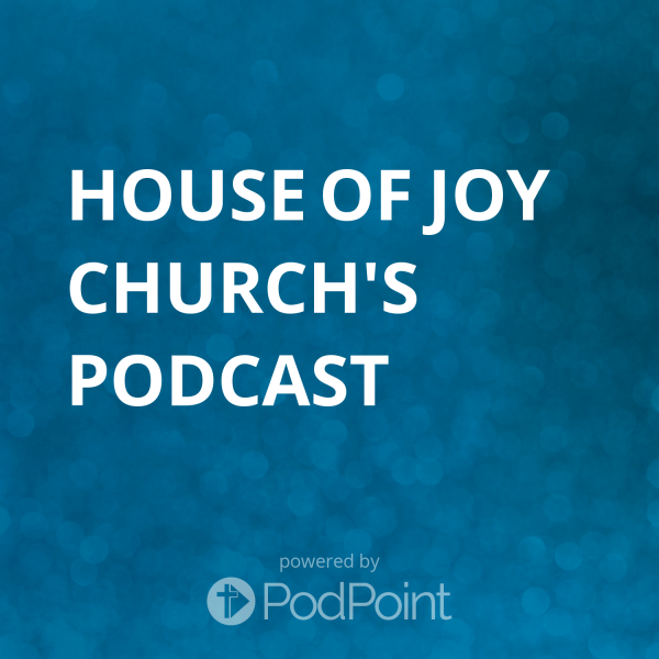House of Joy Church's Podcast