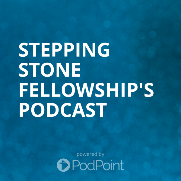 stepping-stone-fellowship-podcastStepping Stone Fellowship's Podcast