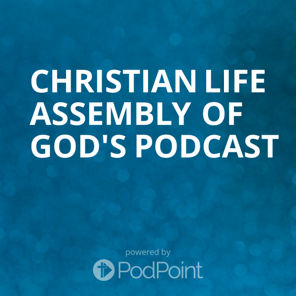 christian-life-assembly-of-god-podcastChristian Life Assembly of God's Podcast