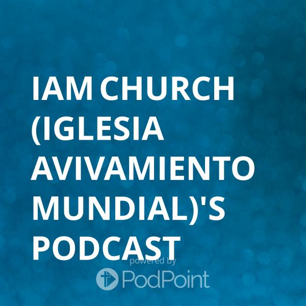 iam-church-iglesia-avivamiento-mundial-podcastIAM Church (Iglesia Avivamiento Mundial)'s Podcast