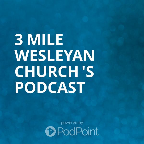 3 Mile Wesleyan Church 's Podcast