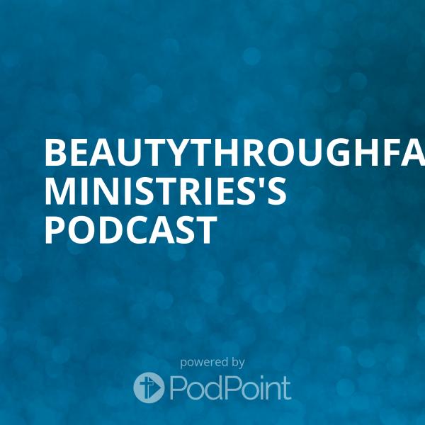 BeautyThroughFaith Ministries's Podcast
