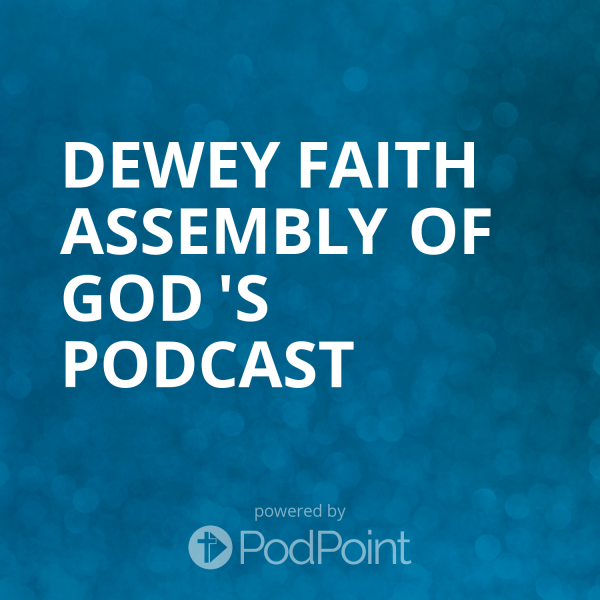 dewey-faith-assembly-of-god-podcastDewey Faith Assembly of God 's Podcast