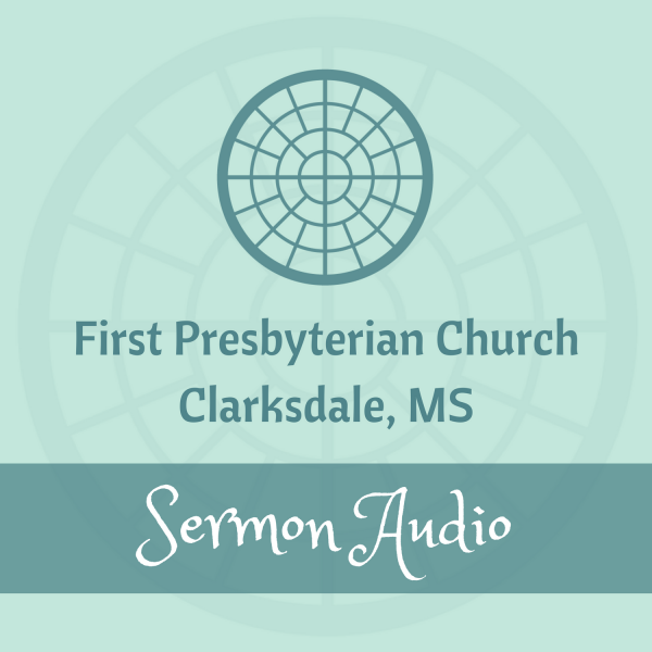 First Presbyterian Church of Clarksdale's Sermons