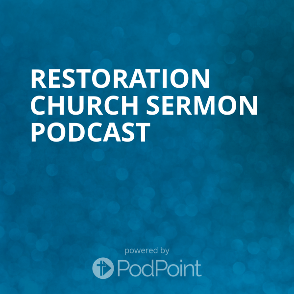 restoration-church-sermon-podcastRestoration Church Sermon Podcast