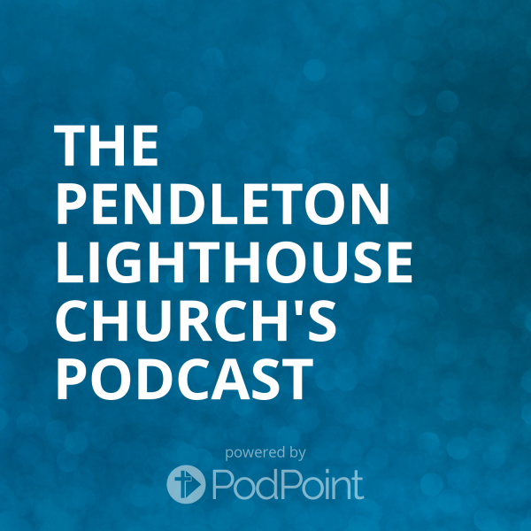The Pendleton Lighthouse Church's Podcast