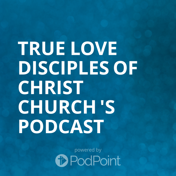 True Love Disciples of Christ Church 's Podcast