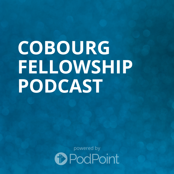 cobourg-fellowship-podcastCobourg Fellowship Podcast