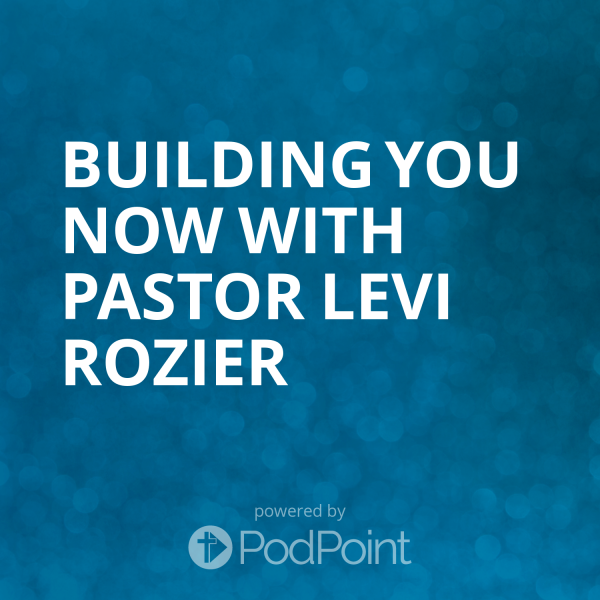 Building You Now with Pastor Levi Rozier