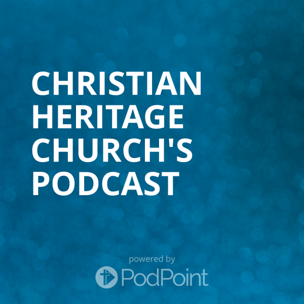 christian-heritage-church-podcast-1Christian Heritage Church's Podcast